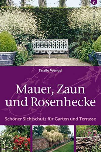 Mauer, Zaun und Rosenhecke - Ratgeber Garten: Schöner Sichtschutz für  Garten und Terrasse: Alles über Hecke, Heckenschnitt, Rosenhecke,  Sträucher, ...