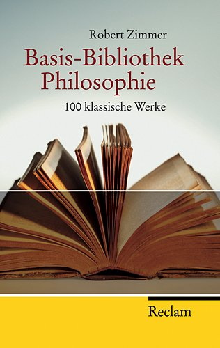 Basis Bibliothek Philosophie: Hundert klassische Werke (Reclam Taschenbuch)
