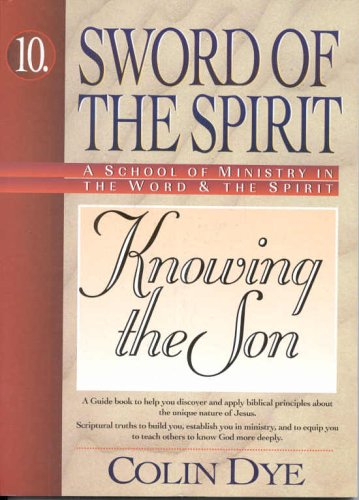 Knowing the Son (Sword of the Spirit) por Colin W. Dye