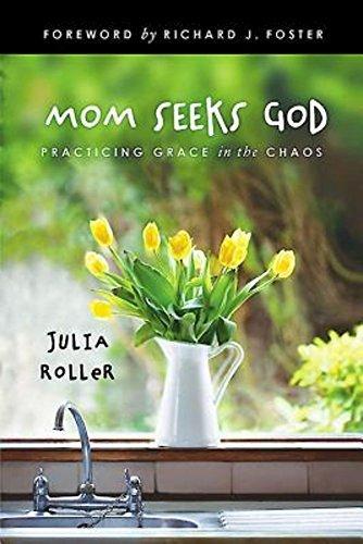 Mom Seeks God by Julia Roller (April 01,2014)