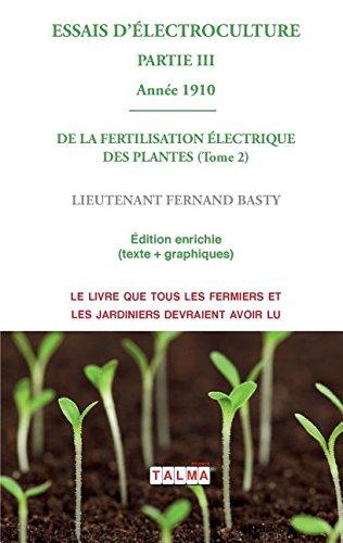 Essais D'Electroculture (Partie 3): de la Fertilisation Electrique Des Plantes (Tome 2) - Annee 1910