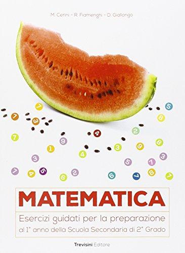 Matematica. Esercizi guidati per la preparazione al 1 anno della scuola superiore. Per la Scuola media. Con espansione online
