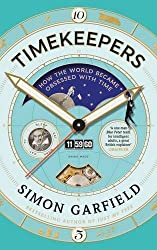 Timekeepers: How the World Became Obsessed With Time by Simon Garfield (2016-09-29)
