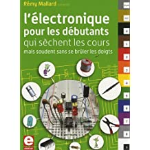 L'électronique pour les débutants qui sèchent les cours mais soudent sans se brûler les doigts