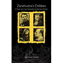 Zarathustra's Children: A Study of a Lost Generation of German Writers (Studies in German Literature, Linguistics, and Culture)