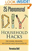 #3: DIY: 25 Phenomenal DIY Household Hacks for Cleaning,Organizing, and Everyday Hacks For An Easier Life (diy, organized home, household cleaning, cleaning ... declutter, crafts and hobbies)