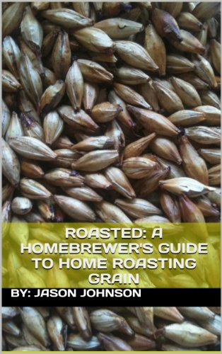 Roasted: A Homebrewer's Guide to Home Roasting Grain (English Edition)