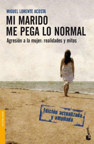 Mi marido me pega lo normal (Divulgación. Actualidad) por Miguel Lorente Acosta
