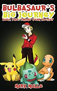 Finding Team Rocket: An Unofficial Pokemon Go Diary Book for Kids Ages 6 - 12, Preteen: Volume 2 (Bulbasaur's Big Journey)