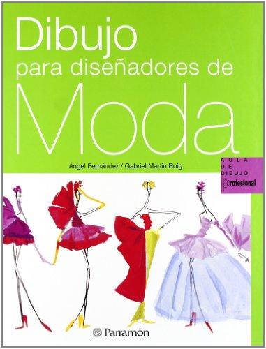 Dibujo Para Diseñadores De Moda (Aula de dibujo profesional) por Gabriel Martín Roig