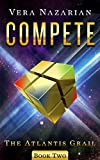 Compete (The Atlantis Grail Book 2) by Vera Nazarian