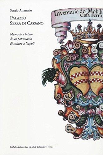 Palazzo Serra di Cassano. Memoria e futuro di un patrimonio di cultura a Napoli. Ediz. illustrata
