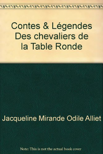 Contes & Légendes Des chevaliers de la Table Ronde