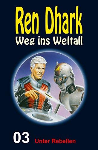 Ren Dhark – Weg ins Weltall 3: Unter Rebellen