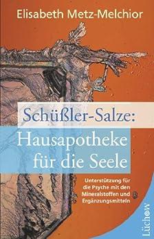 Schüßler-Salze - Hausapotheke für die Seele: Unterstützung für die Psyche mit den Mineralstoffen und Ergänzungsmitteln