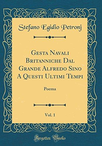 Gesta Navali Britanniche Dal Grande Alfredo Sino a Questi Ultimi Tempi, Vol. 1: Poema (Classic Reprint) par Stefano Egidio Petronj