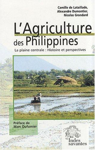 L'agriculture des Philippines : La plaine centrale : histoire et perspectives par Camille de Lataillade, Alexandre Dumontier, Nicolas Grondard
