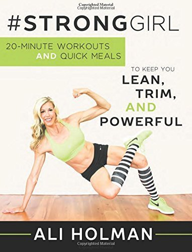 #StrongGirl: 20-Minute Workouts and Quick Meals to Keep You Lean, Trim, and Powerful by Ali Holman (2015-12-08)