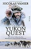 Abenteuer Yukon Quest: Mit meinen Schlittenhunden 1600 Kilometer durch Kanada und Alaska - Nicolas Vanier