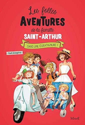 Les folles aventures de la famille Saint-Arthur - Tome 3 - Sans une Egratignure