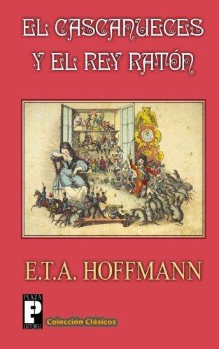 El Cascanueces y el Rey Raton por E.T.A. Hoffmann