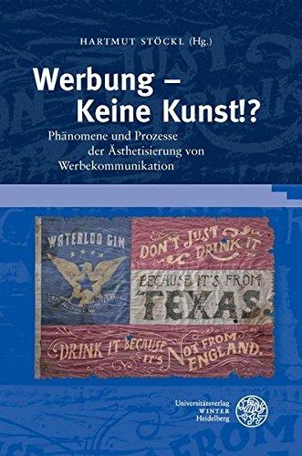Werbung - Keine Kunst!?: Phänomene und Prozesse der Ästhetisierung von Werbekommunikation (Wissenschaft und Kunst, Band 24) -