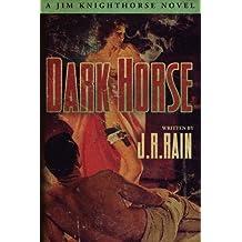 Dark Horse by J.R. Rain (2015-01-16)