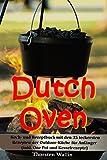 Dutch Oven: Koch- und Rezeptbuch mit den 35 leckersten Rezepten der Outdoor-Küche für Anfänger