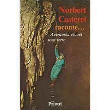 Norbert Casteret raconte : Aventures vécues sous terre