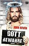Gott bewahre: Roman von John Niven