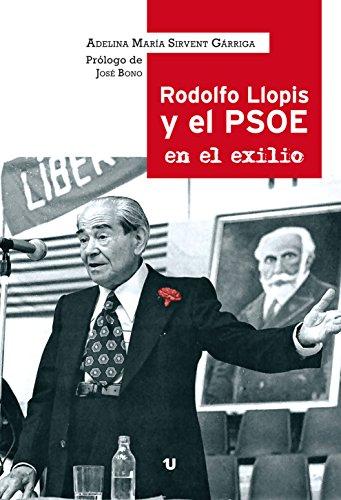 Rodolfo Llopis y el PSOE en el exilio por Adelina María Sirvent Gárriga.