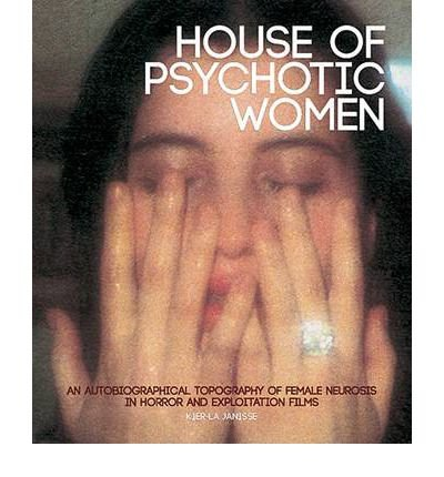 House of Psychotic Women An Autobiographical Topography of Female Neurosis in Horror and Exploitation Films by Janisse, Kier-La ( AUTHOR ) Dec-01-2012 Paperback
