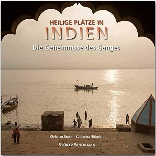 Heilige Plätze in Indien - Die Geheimnisse des Ganges: Ein hochwertiger Fotoband mit über 170 Bildern auf 192 Seiten im quadratischen Großformat - STÜRTZ Verlag (Panorama)