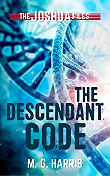 The Descendant Code: A prequel to The Joshua Files by [Harris, M. G.]