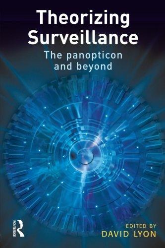 Theorizing Surveillance: The Panopticon and Beyond
