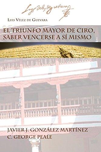 EL TRIUNFO MAYOR DE CIRO, SABER VENCERSE A SÍ MISMO por Luis Vélez de Guevara