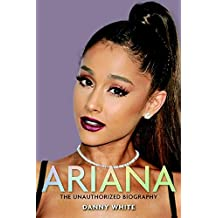 Ariana- The Unauthorized Biography: Ariana Grande