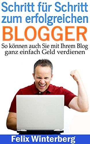 Schritt für Schritt zum erfolgreichen Blogger: So können auch Sie mit Ihrem Blog ganz einfach Geld verdienen
