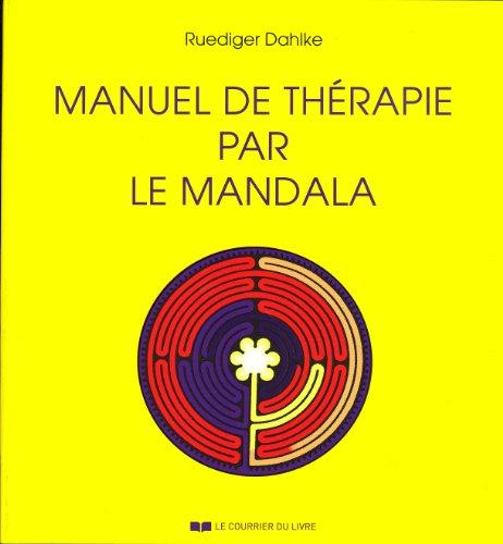 Manuel de thérapie par le mandala : Avec 166 mandalas à colorier par Ruediger Dahlke