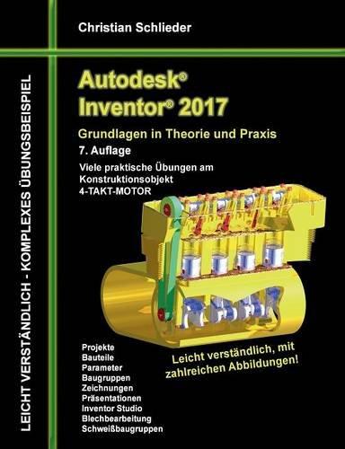 Autodesk Inventor 2017 - Grundlagen in Theorie und Praxis: Viele praktische Übungen am Konstruktionsobjekt 4-Takt-Motor - Takt Motor