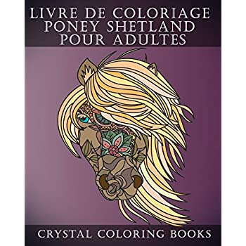 Livre De Coloriage Poney Shetland Pour Adultes: Soulageant le stress contenant 30 pages à colorier