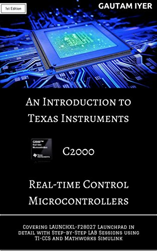 An Introduction to Texas Instruments C2000 Real-time Control Microcontrollers: Covering LAUNCHXL-F28027 Launchpad in detail with Step-by-Step LAB Sessions … and Mathworks Simulink (English Edition)