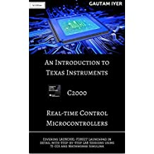 An Introduction to Texas Instruments C2000 Real-time Control Microcontrollers: Covering LAUNCHXL-F28027 Launchpad in detail with Step-by-Step LAB Sessions ... and Mathworks Simulink (English Edition)