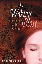 Waking Rose: A Fairy Tale Retold by Regina Doman (2008-10-17)
