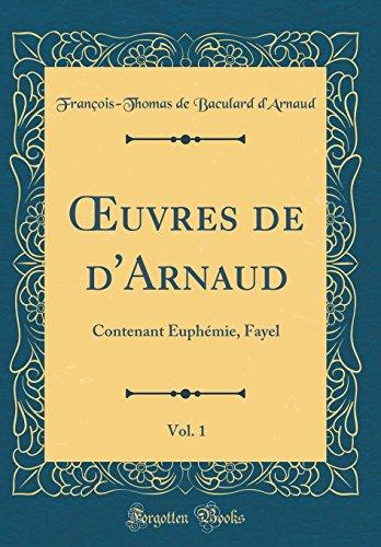 Oeuvres de D'Arnaud, Vol. 1: Contenant Euphmie, Fayel (Classic Reprint)