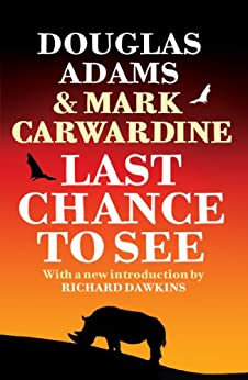 Last Chance To See by [Adams, Douglas, Carwardine, Mark]