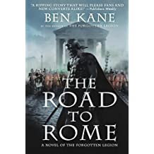 The Road to Rome: A Novel of the Forgotten Legion (The Forgotten Legion Chronicles) by Kane, Ben (2012) Paperback