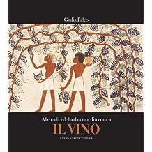 Il Vino. Alle Radici Della Dieta Mediterranea: L'Alimentazione Dei Popoli del Mare Nostrum (Archeologia in Tasca)