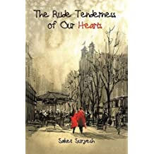 The Rude Tenderness of Our Hearts by Saket Suryesh (2016-07-14)