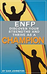 ENFP Personality - Discover Your Strengths And Thrive as a Champion: The Ultimate Guide To The ENFP Personality Including ENFP Careers, ENFP Personality ... and Relationships) (English Edition)